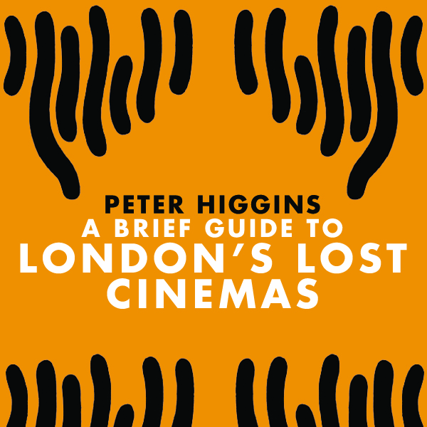 A BRIEF GUIDE TO LONDON'S LOST CINEMAS