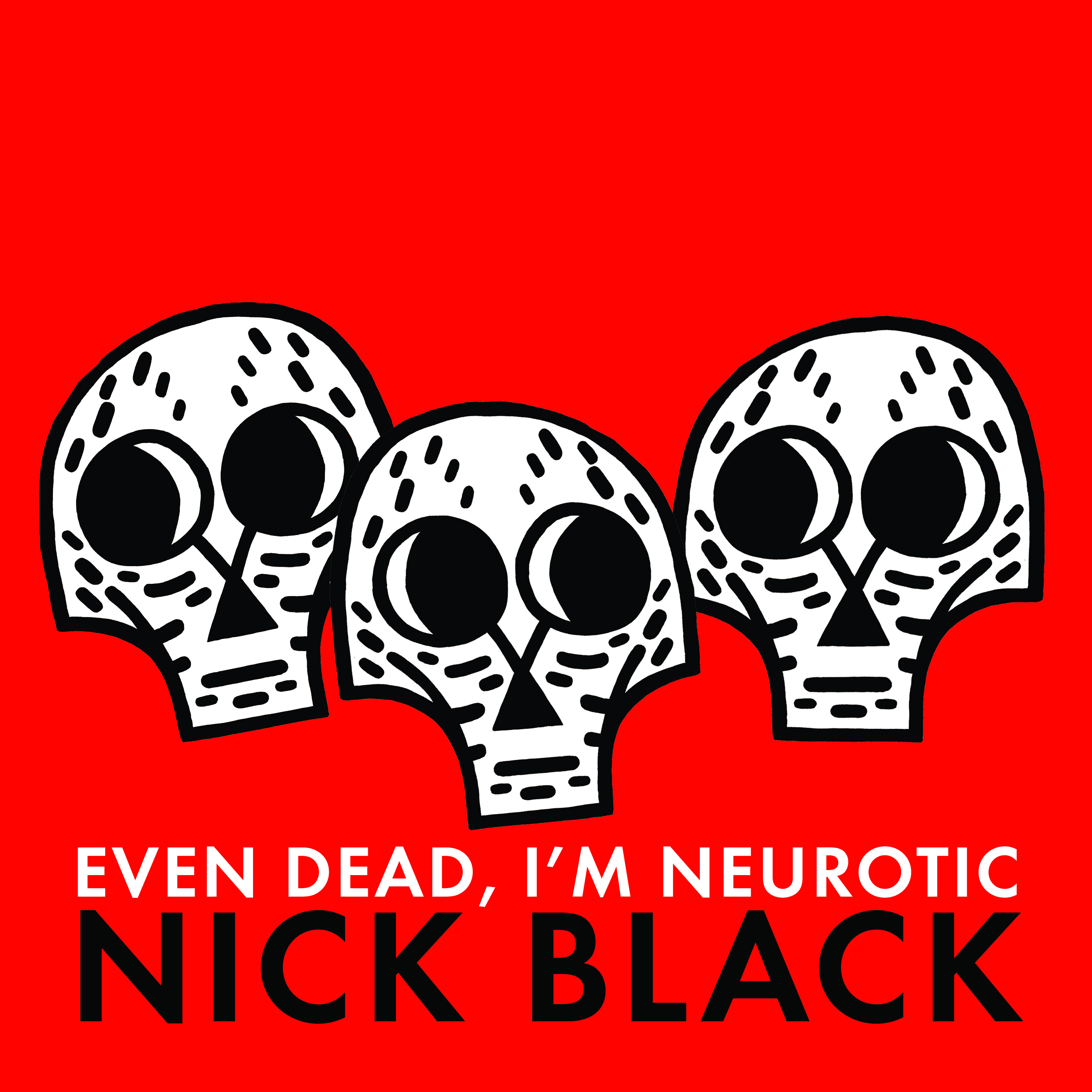 EVEN DEAD, I'M NEUROTIC