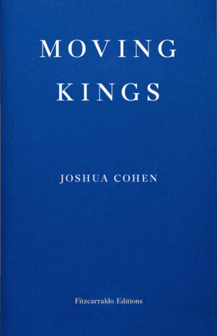 REVIEW: MOVING KINGS BY JOSHUA COHEN