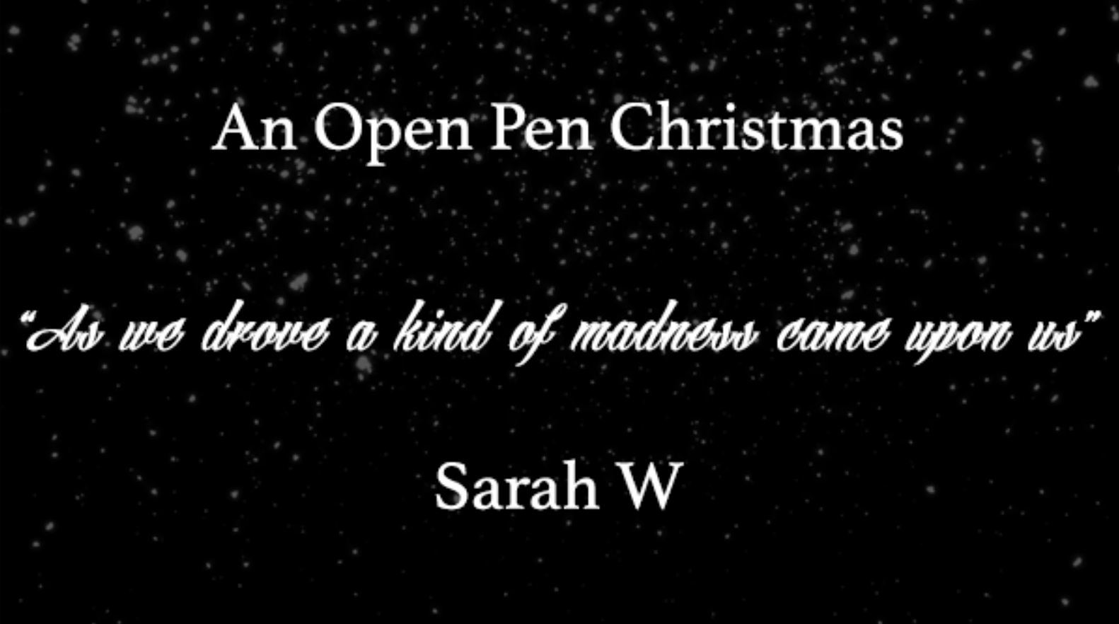 AN OPEN PEN CHRISTMAS: As we drove a kind of madness came upon us