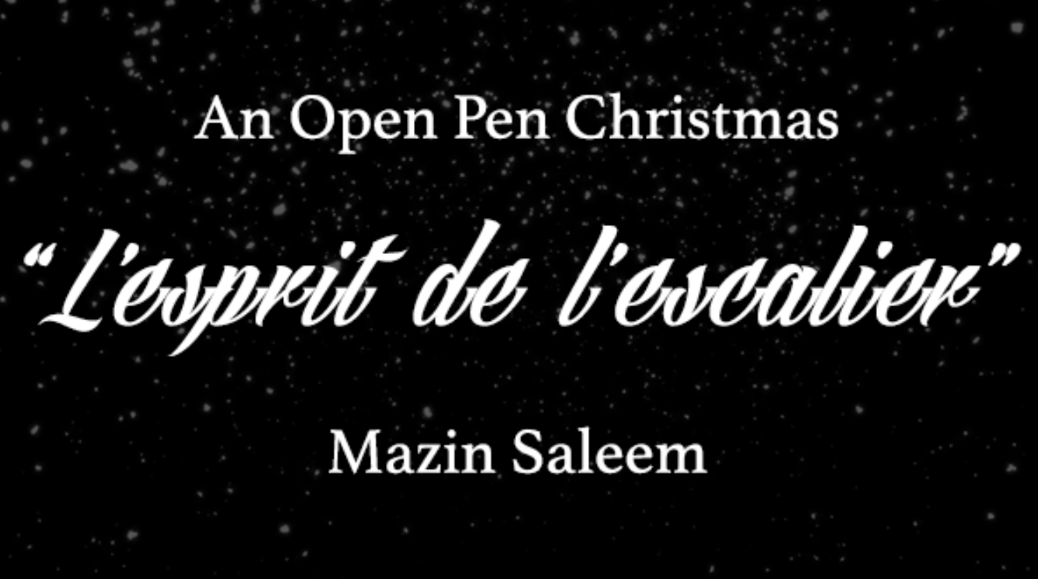 AN OPEN PEN CHRISTMAS: L'esprit de l'escalier